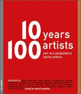 10 Years,100 Artists: Art in Democratic South Africa