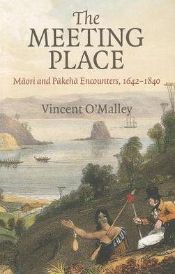 The Meeting Place: Maori and Pakeha Encounters, 1642-1840