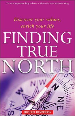 Finding True North: Discover Your Values, Enrich Your Life