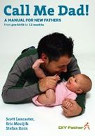Call Me Dad!: A Manual for New Fathers from Pre-Birth to 12 Months