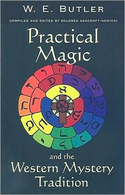 Practical Magic and the Western Mystery Tradition: A Collection of Previously Unpublished Works Spanning the Magical Career of W. E. Butler