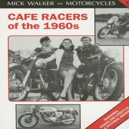 Cafe Racers of the 1960s: Machines, Riders and Lifestyle a Pictorial Review (Mick Walker on Motorcycles, 1) Mick Walker