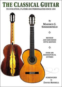 The Classical Guitar: Its Evolution, Players and Personalities Since 1800