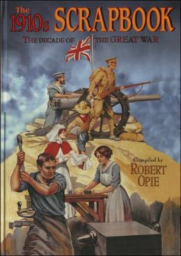 1910's Scrapbook: The Decade of the Great War