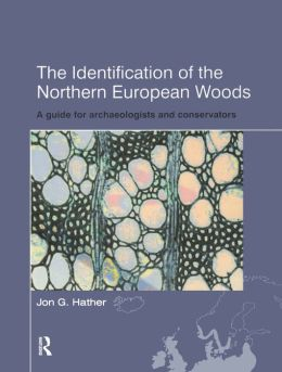 Identification of Northern European Woods: A Guide for Archaeologists and Conservators