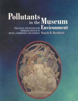 Pollutants in the Museum Environment: Practical Strategies for Problem Solving in Design, Exhibition and Storage