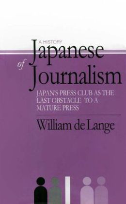 A History of Japanese Journalism: The Kisha Club as the Last Obstacle to a Mature Japanese Press