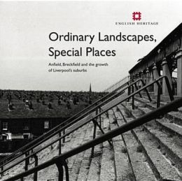 Ordinary Landscapes, Special Places: Anfield, Breckfield and the Growth of Liverpool's Suburbs