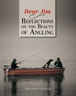 Dear Jim, Reflections on the Beauty of Angling