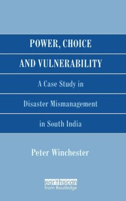 Power, Choice and Vulnerability: A Case Study in Disaster Mismangement in South India