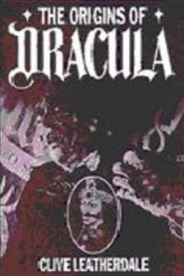The Origins of Dracula: The Background to Bram Stoker's Gothic Masterpiece