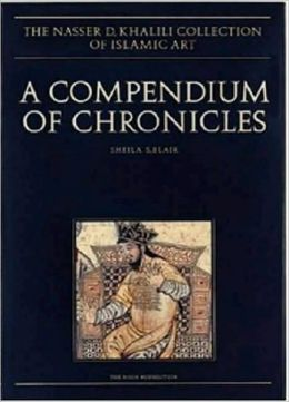 Compendium of Chronicles: Rashid Al-Din's Illustrated History of the World