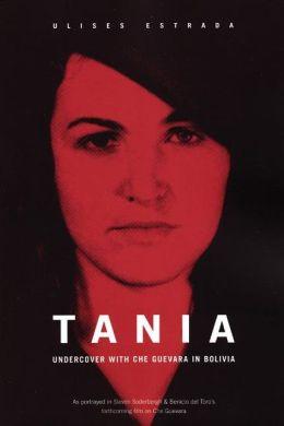 Tania: Undercover with Che Guevara in Bolivia
