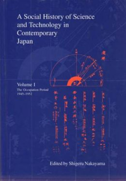 A Social History of Science and Technology in Contemporary Japan: 1945-1952: The Occupation Period