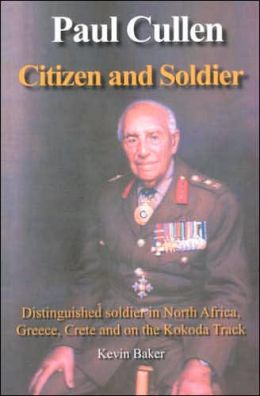 Paul Cullen, Citizen and Soldier: The Life and Times of Major-General Paul Cullen