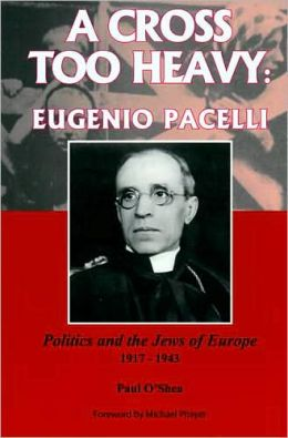 A Cross Too Heavy: Eugenio Pacelli
