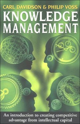Knowledge Management: An Introduction to Creating Competitive Advantage from Intellectual Capital