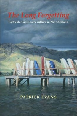 The Long Forgetting: Post-colonial Literary Culture in New Zealand