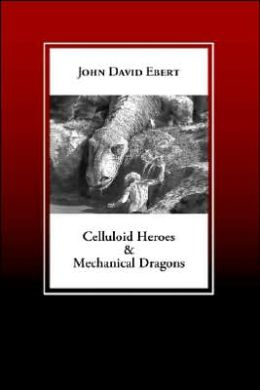 Celluloid Heroes and Mechanical Dragons