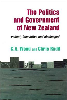 The Politics and Government of New Zealand: Robust, Innovative and Challenged