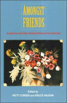 Amongst Friends: Australian and New Zealand Voices from America