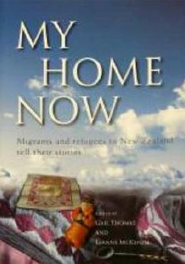 My Home Now: Migrants and Refugees to New Zealand Tell Their Stories
