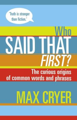 Who Said That First?: The curious origins of common words and phrases