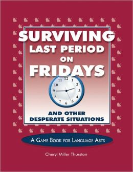 Surviving Last Period on Fridays and Other Desperate Situations: A Game Book for Language Arts