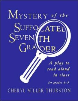 Mystery of Suffocated Seventh Grader: A Play To Read Aloud In Class