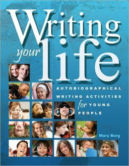 Writing Your Life: Autobiographical Writing Activities for Young People