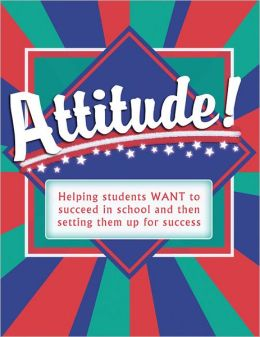 Attitude!: Helping Students WANT to Succeed and then Setting Them Up for Success