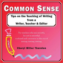 Common Sense: Tips on the Teaching of Writing from a Writer, Teacher and Editor