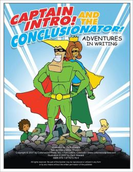 Captain Intro and the Conclusionator: Adventures in Writing