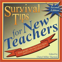 Survival Tips for New Teachers: From People Who Have Been There (and Lived to Tell About It)