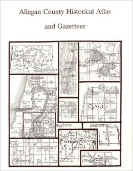 Allegan County Historical Atlas and Gazetteer