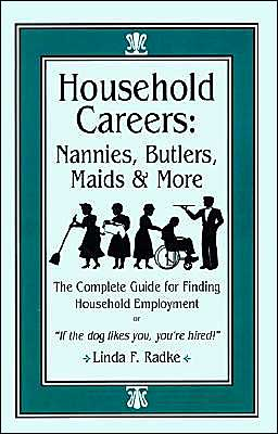Household Careers: Nannies, Butlers, Maids and More: The Complete Guide for Finding Household Employment