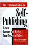 Economical Guide to Self-Publishing: How to Produce and Market Your Book on a Budget