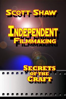 Independent Filmmaking: Secrets of the Craft