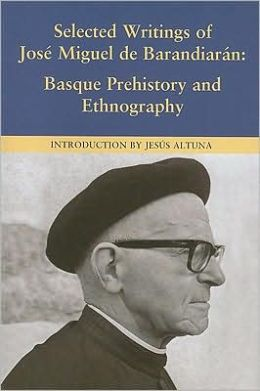Selected Writings of Jose Miguel de Barandiaran:: Basque Prehistory and Ethnography