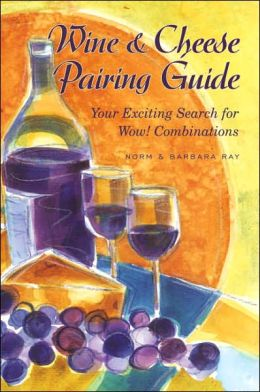 Wine and Cheese Pairing Guide: Your Exciting Search for Wow! Combinations