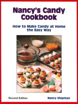 Nancy's Candy Cookbook: How to Make Candy at Home the Easy Way