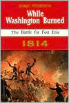 While Washington Burned: The Battle for Fort Erie 1814