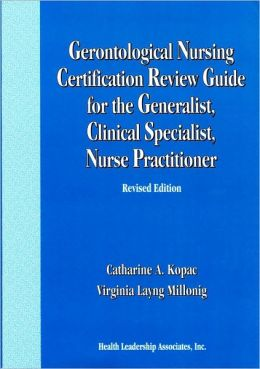 Gerontological Nursing Certification Review Guide For The Generalist, Clinical Specialist, Nurse Practitioner