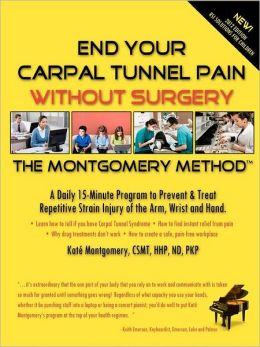 End Your Carpal Tunnel Pain Without Surgery 2012 Ed: The Montgomery Method