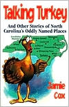 Talking Turkey: And Other Stories of North Carolina's Oddly Named Places