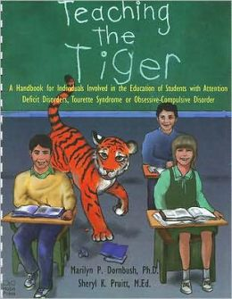 Teaching the Tiger: A Handbook for Individuals Involved in the Education of Students with Attention Deficit Disorders, Tourette Syndrome or Obsessiv