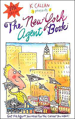New York Agent Book: How to Get the Agent You Need for the Career You Want