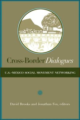 Cross-Border Dialogues: U. S.-Mexican Social Movement Networking