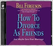 How to Divorce as Friends: And Maybe Save Your Marriage