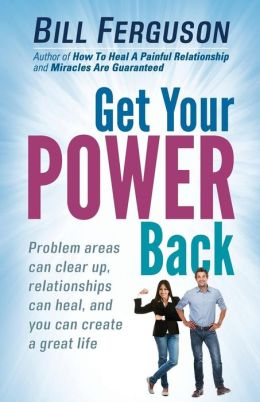 Get Your Power Back: Problem Areas Can Clear Up, Relationships Can Heal, And You Can Create A Great Life